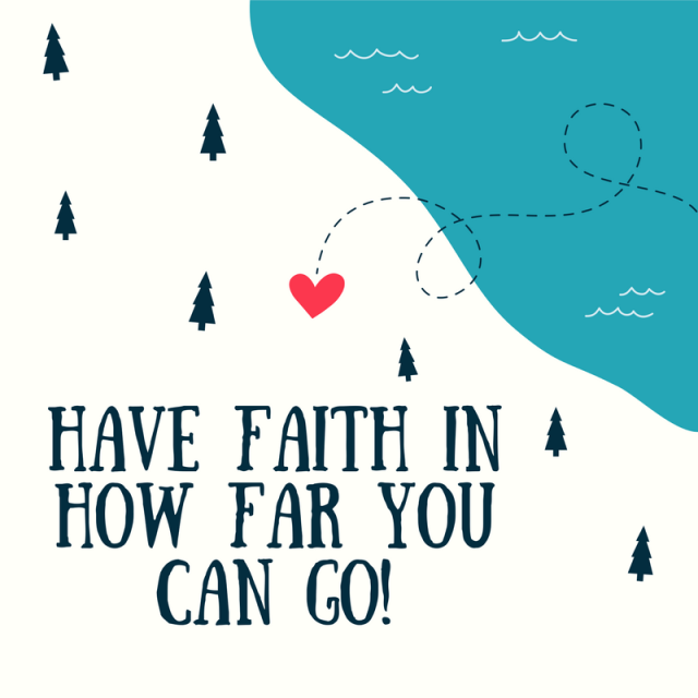 take-pride-in-how-far-you-have-come-and-have-faith-in-how-far-you-can-go